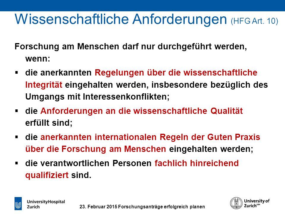 23. Februar 2015 Forschungsanträge erfolgreich planen Wissenschaftliche Anforderungen (HFG Art. 10) Forschung am Menschen darf nur durchgeführt werden