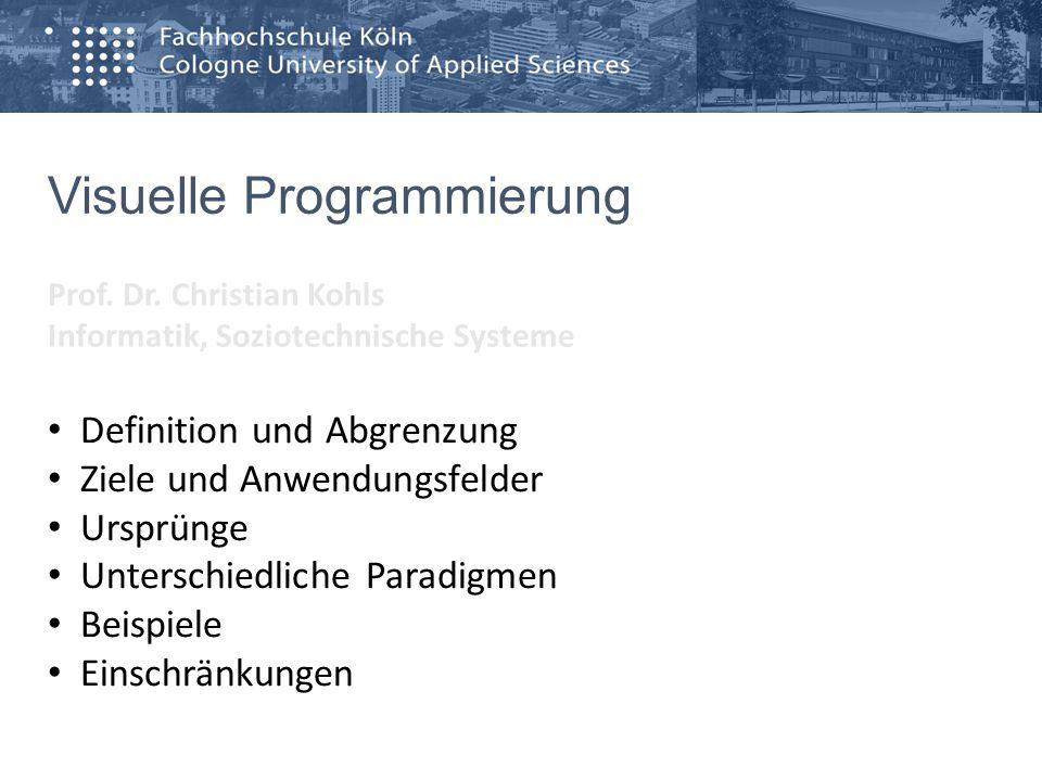 Visuelle Programmierung Prof. Dr. Christian Kohls Informatik, Soziotechnische Systeme Definition und Abgrenzung Ziele und Anwendungsfelder Ursprünge U