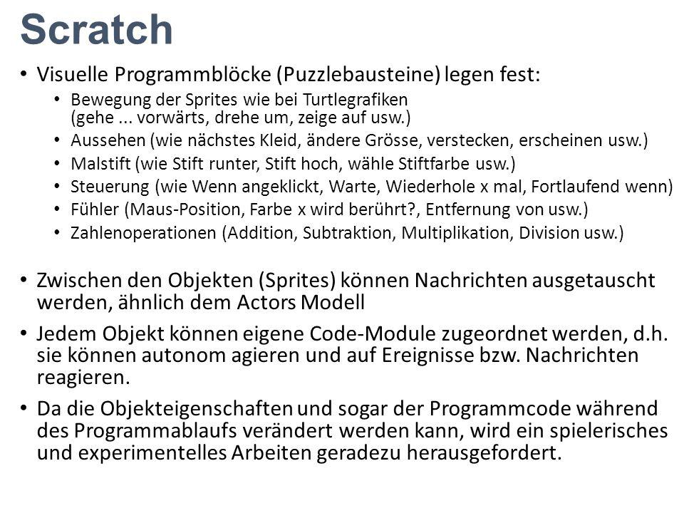 Scratch Visuelle Programmblöcke (Puzzlebausteine) legen fest: Bewegung der Sprites wie bei Turtlegrafiken (gehe... vorwärts, drehe um, zeige auf usw.)
