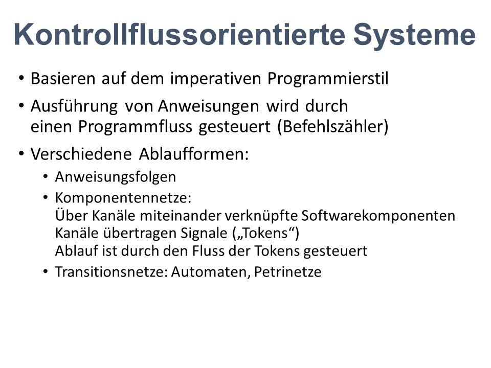 Kontrollflussorientierte Systeme Basieren auf dem imperativen Programmierstil Ausführung von Anweisungen wird durch einen Programmfluss gesteuert (Bef