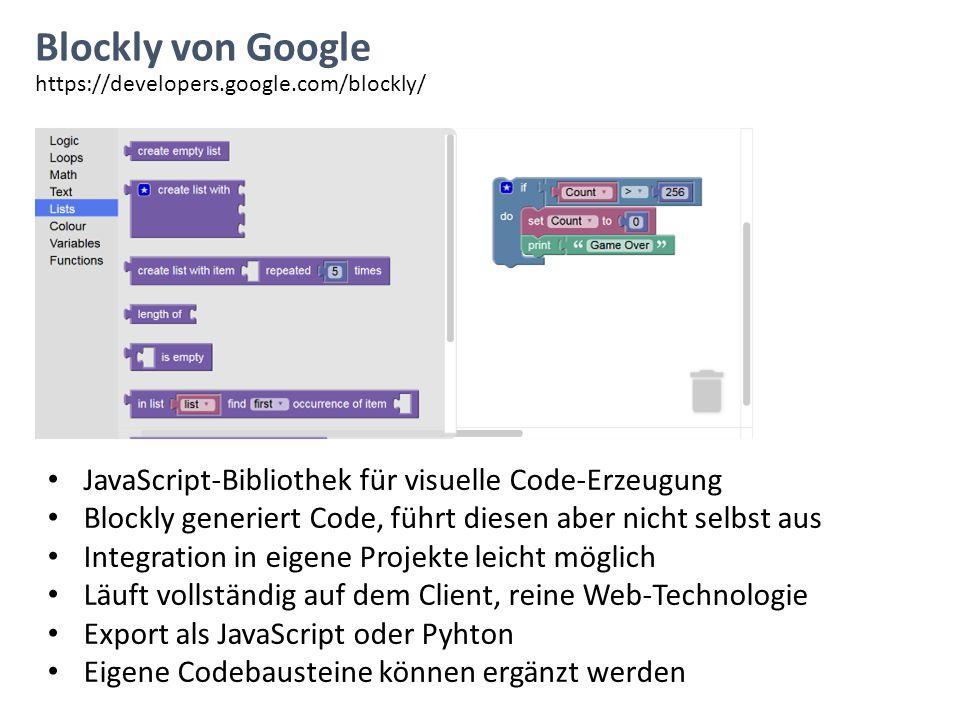 Blockly von Google JavaScript-Bibliothek für visuelle Code-Erzeugung Blockly generiert Code, führt diesen aber nicht selbst aus Integration in eigene