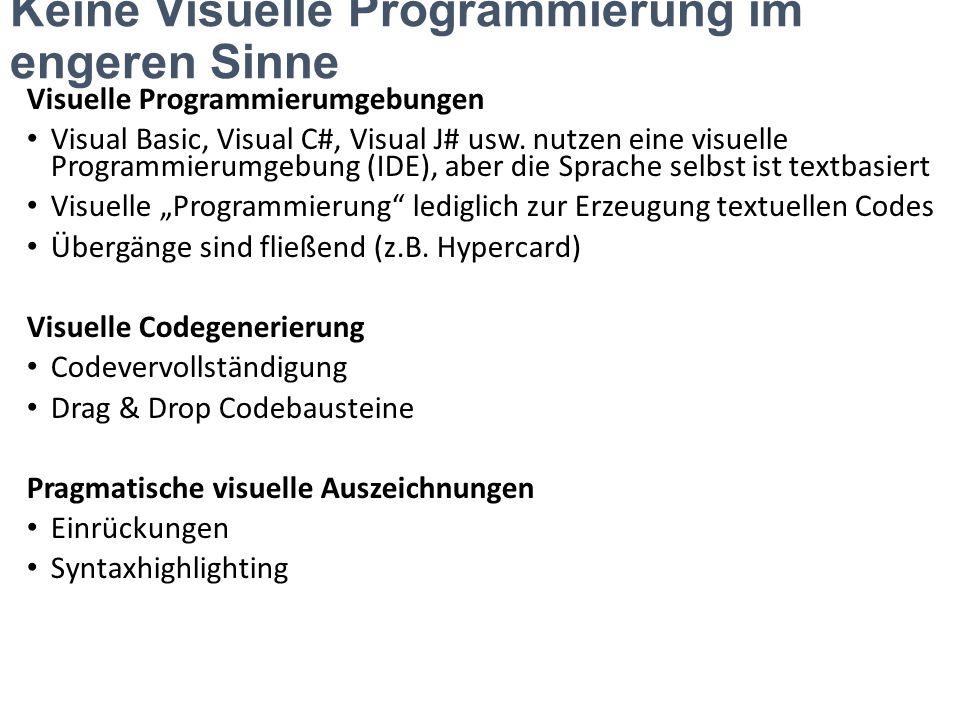 Keine Visuelle Programmierung im engeren Sinne Visuelle Programmierumgebungen Visual Basic, Visual C#, Visual J# usw. nutzen eine visuelle Programmier
