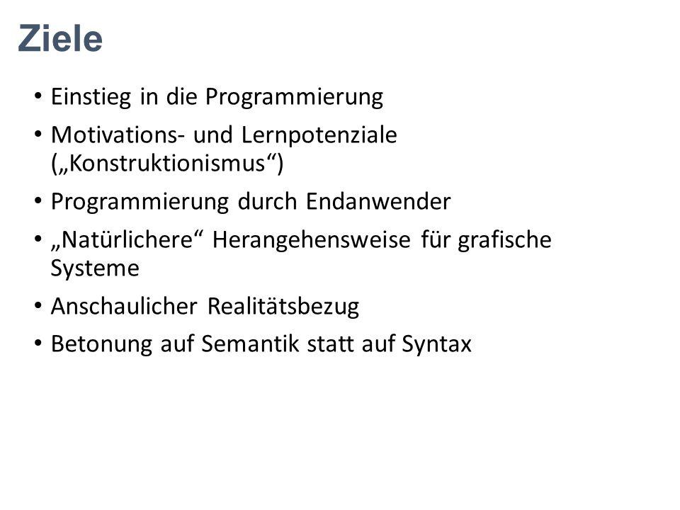 """Ziele Einstieg in die Programmierung Motivations- und Lernpotenziale (""""Konstruktionismus"""") Programmierung durch Endanwender """"Natürlichere"""" Herangehens"""