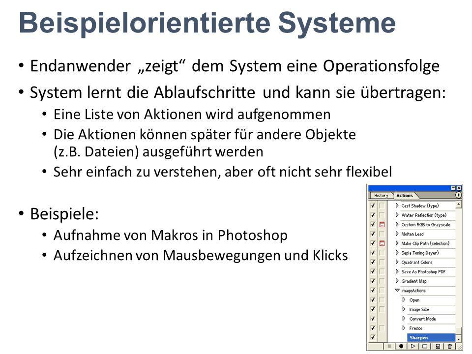 """Beispielorientierte Systeme Endanwender """"zeigt"""" dem System eine Operationsfolge System lernt die Ablaufschritte und kann sie übertragen: Eine Liste vo"""