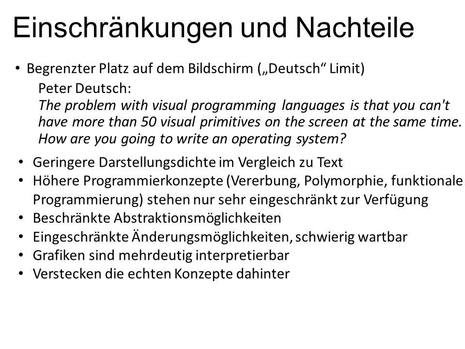 """Einschränkungen und Nachteile Begrenzter Platz auf dem Bildschirm (""""Deutsch"""" Limit) Peter Deutsch: The problem with visual programming languages is th"""