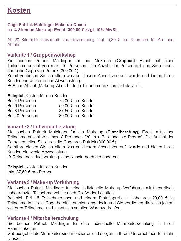 Kosten Gage Patrick Maldinger Make-up Coach ca. 4 Stunden Make-up Event: 300,00 € zzgl. 19% MwSt. Ab 20 Kilometer außerhalb von Ravensburg zzgl. 0,30