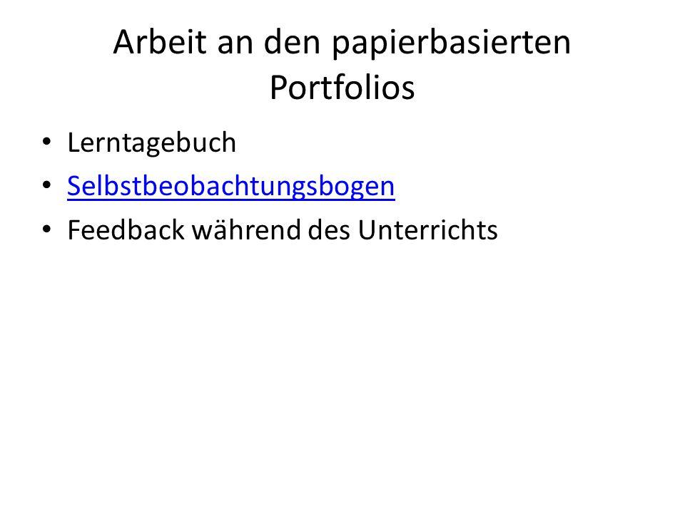 Arbeit an den papierbasierten Portfolios Lerntagebuch Selbstbeobachtungsbogen Feedback während des Unterrichts