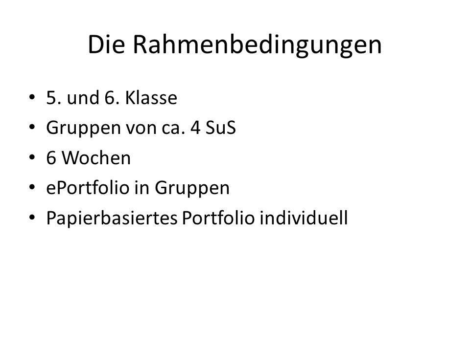 Die Rahmenbedingungen 5. und 6. Klasse Gruppen von ca. 4 SuS 6 Wochen ePortfolio in Gruppen Papierbasiertes Portfolio individuell