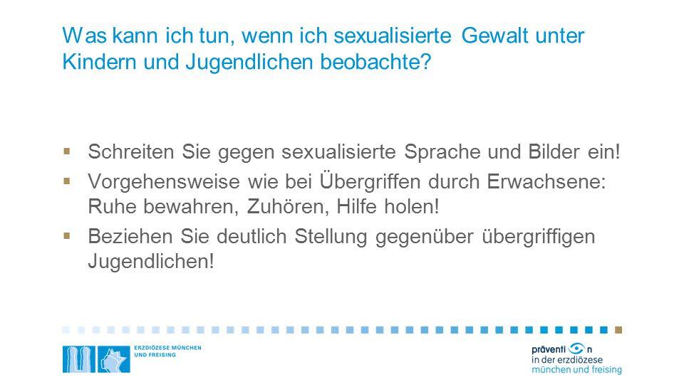 Was kann ich tun, wenn ich sexualisierte Gewalt unter Kindern und Jugendlichen beobachte?  Schreiten Sie gegen sexualisierte Sprache und Bilder ein!
