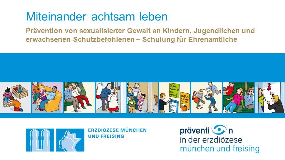 Miteinander achtsam leben Prävention von sexualisierter Gewalt an Kindern, Jugendlichen und erwachsenen Schutzbefohlenen – Schulung für Ehrenamtliche