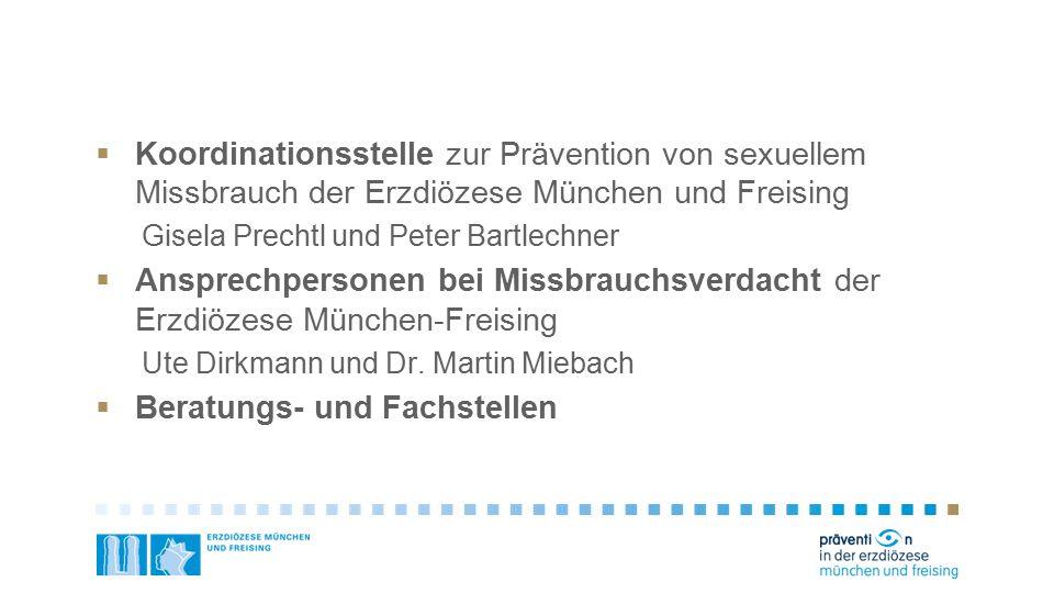  Koordinationsstelle zur Prävention von sexuellem Missbrauch der Erzdiözese München und Freising Gisela Prechtl und Peter Bartlechner  Ansprechperso