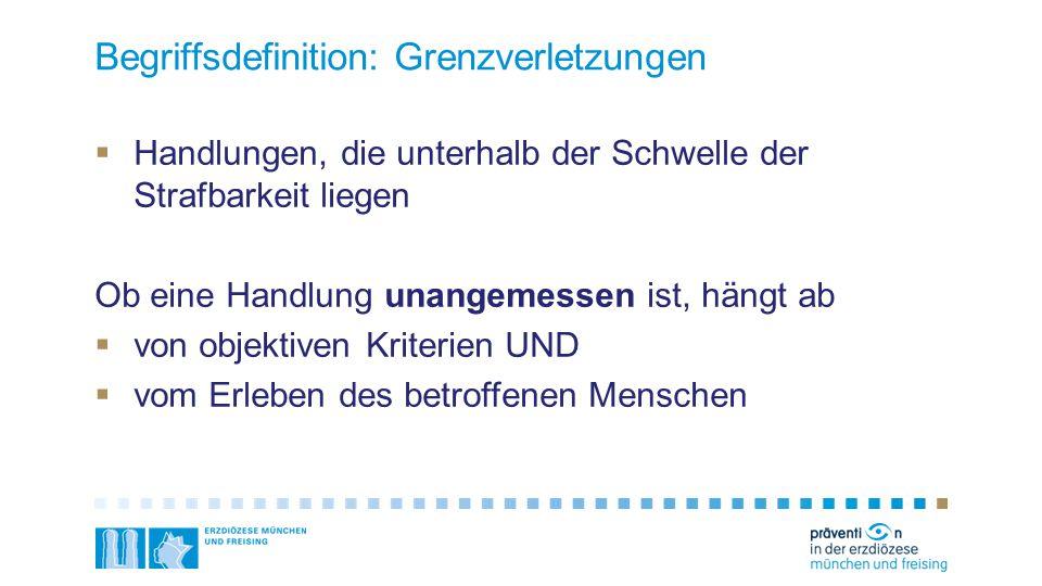 Begriffsdefinition: Grenzverletzungen  Handlungen, die unterhalb der Schwelle der Strafbarkeit liegen Ob eine Handlung unangemessen ist, hängt ab  v