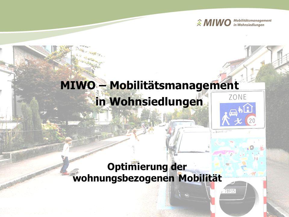 MIWO – Mobilitätsmanagement in Wohnsiedlungen Dezember 2014 1 Optimierung der wohnungsbezogenen Mobilität MIWO – Mobilitätsmanagement in Wohnsiedlungen
