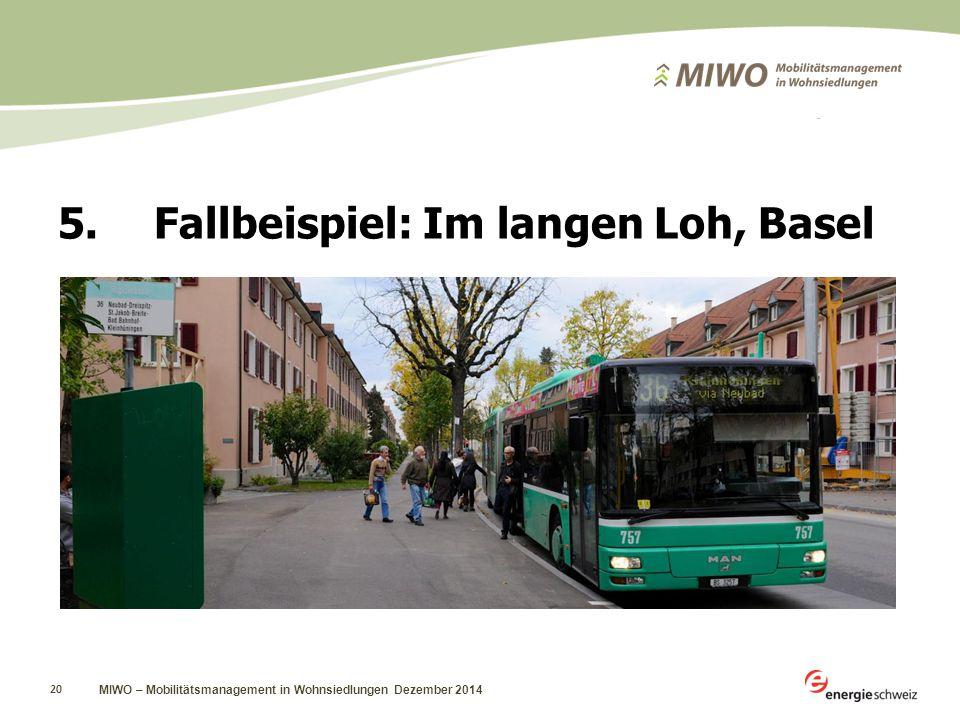 MIWO – Mobilitätsmanagement in Wohnsiedlungen Dezember 2014 20 5.Fallbeispiel: Im langen Loh, Basel