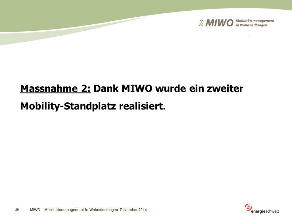 MIWO – Mobilitätsmanagement in Wohnsiedlungen Dezember 2014 29 Massnahme 2: Dank MIWO wurde ein zweiter Mobility-Standplatz realisiert.