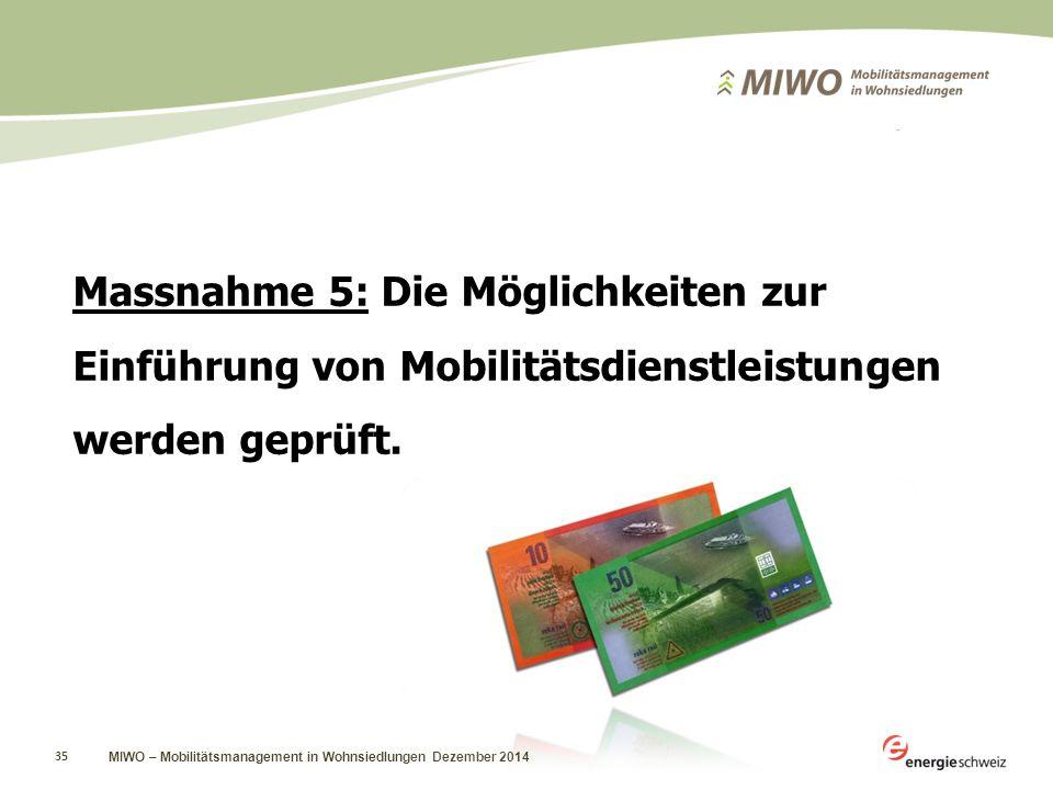 MIWO – Mobilitätsmanagement in Wohnsiedlungen Dezember 2014 35 Massnahme 5: Die Möglichkeiten zur Einführung von Mobilitätsdienstleistungen werden geprüft.