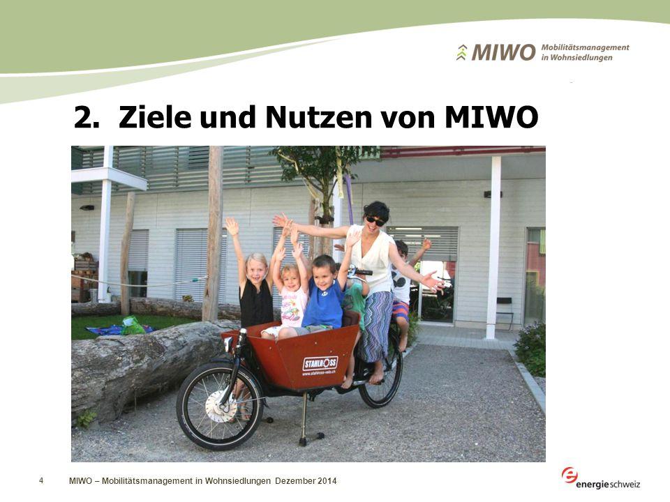 MIWO – Mobilitätsmanagement in Wohnsiedlungen Dezember 2014 4 2.Ziele und Nutzen von MIWO
