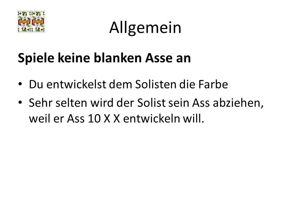 Allgemein Du entwickelst dem Solisten die Farbe Sehr selten wird der Solist sein Ass abziehen, weil er Ass 10 X X entwickeln will. Spiele keine blanke