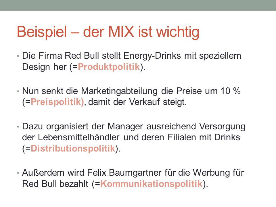 Beispiel – der MIX ist wichtig Die Firma Red Bull stellt Energy-Drinks mit speziellem Design her (=Produktpolitik). Nun senkt die Marketingabteilung d