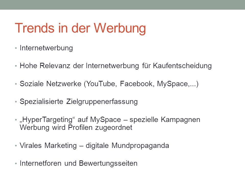 Trends in der Werbung Internetwerbung Hohe Relevanz der Internetwerbung für Kaufentscheidung Soziale Netzwerke (YouTube, Facebook, MySpace,...) Spezia
