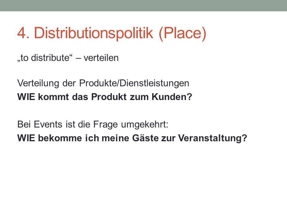 """4. Distributionspolitik (Place) """"to distribute"""" – verteilen Verteilung der Produkte/Dienstleistungen WIE kommt das Produkt zum Kunden? Bei Events ist"""