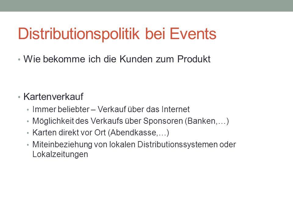 Distributionspolitik bei Events Wie bekomme ich die Kunden zum Produkt Kartenverkauf Immer beliebter – Verkauf über das Internet Möglichkeit des Verka