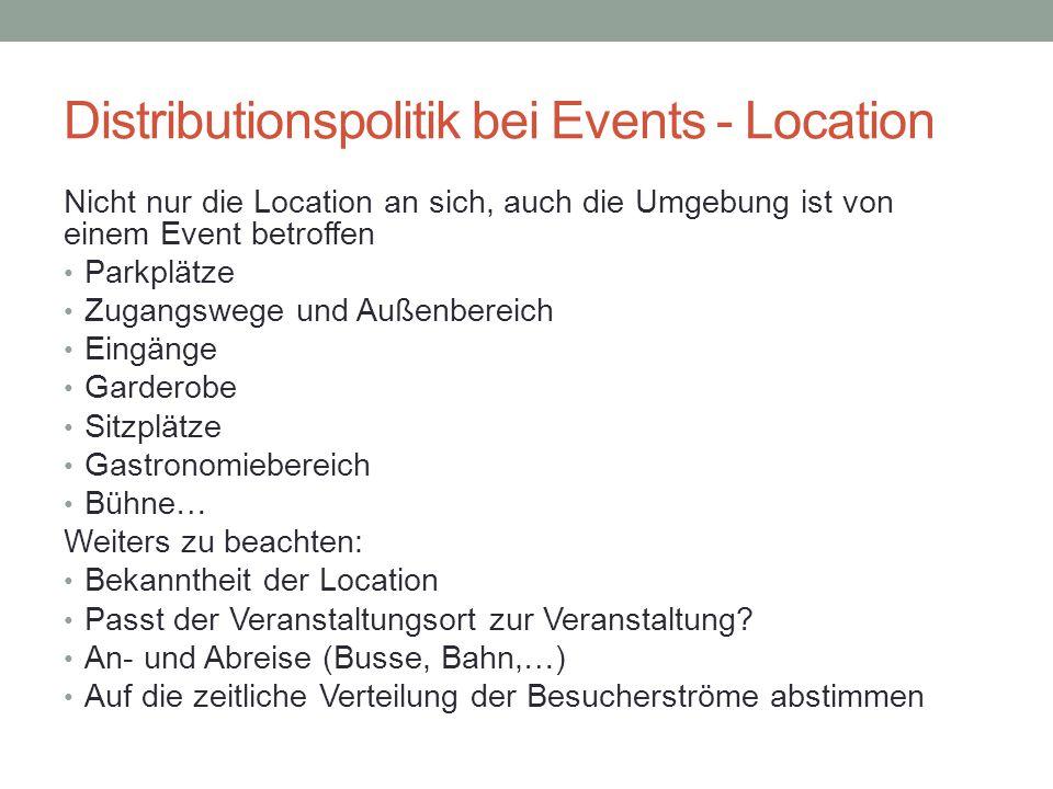 Distributionspolitik bei Events - Location Nicht nur die Location an sich, auch die Umgebung ist von einem Event betroffen Parkplätze Zugangswege und