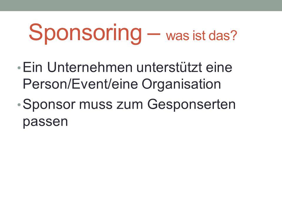Sponsoring – was ist das? Ein Unternehmen unterstützt eine Person/Event/eine Organisation Sponsor muss zum Gesponserten passen