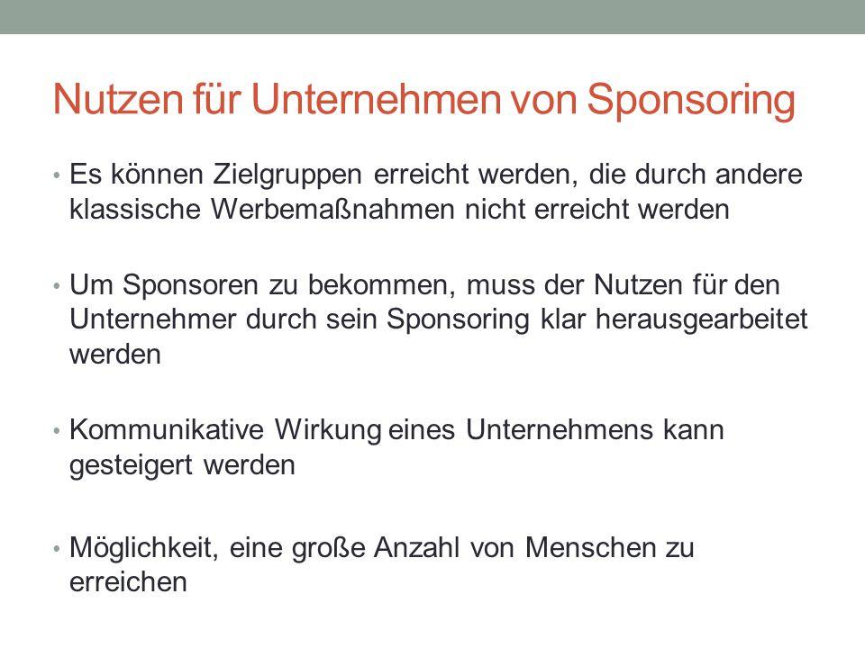 Nutzen für Unternehmen von Sponsoring Es können Zielgruppen erreicht werden, die durch andere klassische Werbemaßnahmen nicht erreicht werden Um Spons