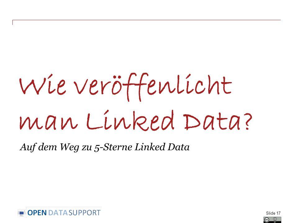 Wie veröffenlicht man Linked Data? Auf dem Weg zu 5-Sterne Linked Data Slide 17