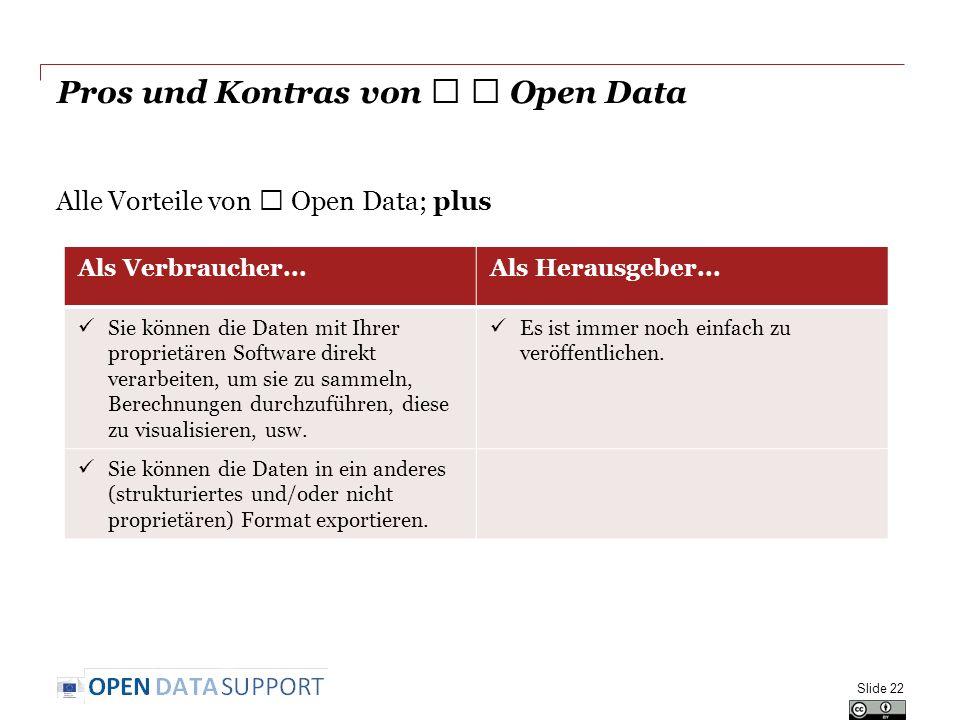 Pros und Kontras von ★ ★ Open Data Alle Vorteile von ★ Open Data; plus Slide 22 Als Verbraucher...Als Herausgeber... Sie können die Daten mit Ihrer pr