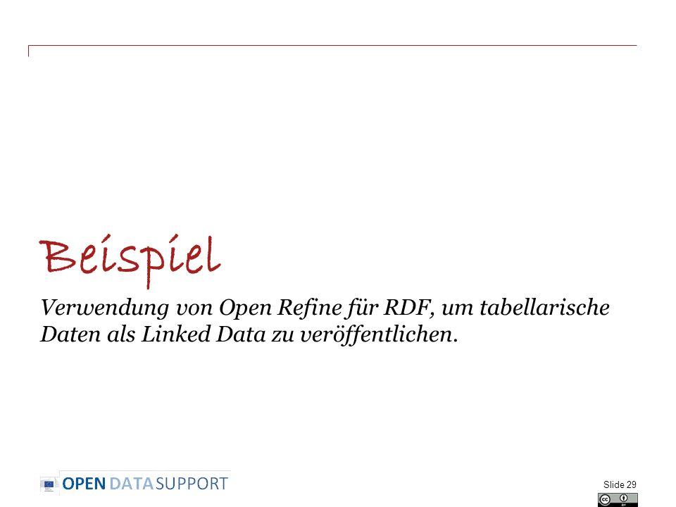 Beispiel Verwendung von Open Refine für RDF, um tabellarische Daten als Linked Data zu veröffentlichen. Slide 29