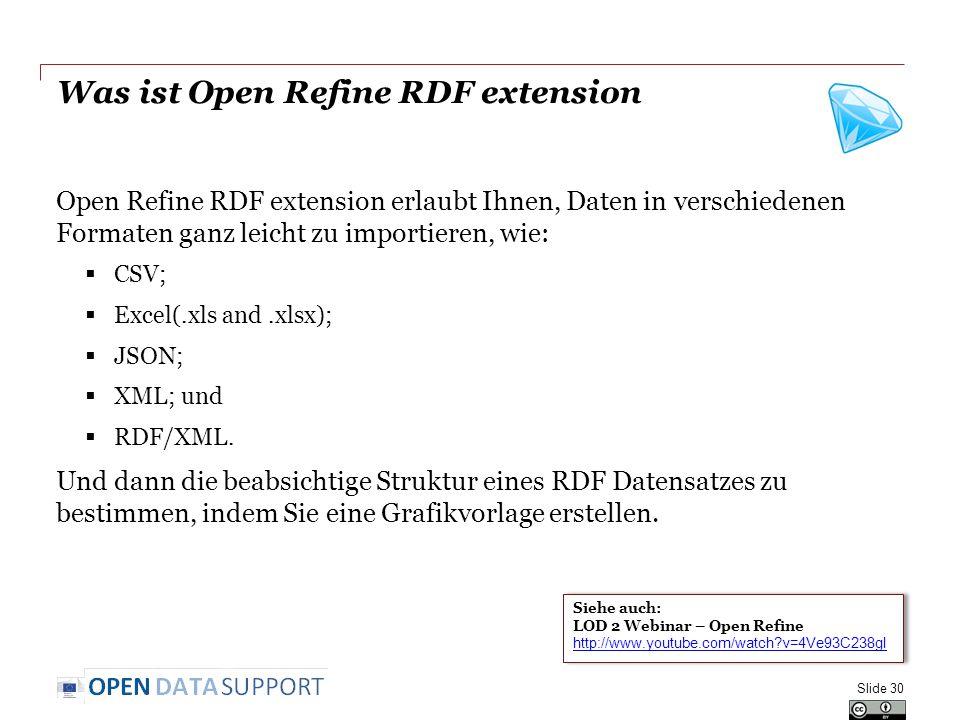 Was ist Open Refine RDF extension Open Refine RDF extension erlaubt Ihnen, Daten in verschiedenen Formaten ganz leicht zu importieren, wie: CSV; Excel(.xls and.xlsx); JSON; XML; und RDF/XML.