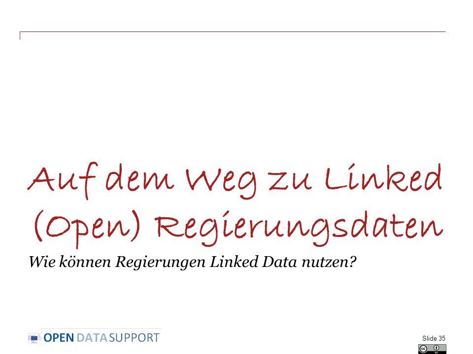 Auf dem Weg zu Linked (Open) Regierungsdaten Wie können Regierungen Linked Data nutzen? Slide 35