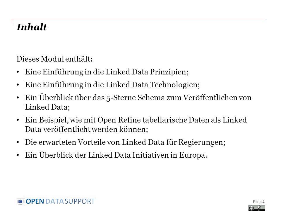 Inhalt Dieses Modul enthält: Eine Einführung in die Linked Data Prinzipien; Eine Einführung in die Linked Data Technologien; Ein Überblick über das 5-