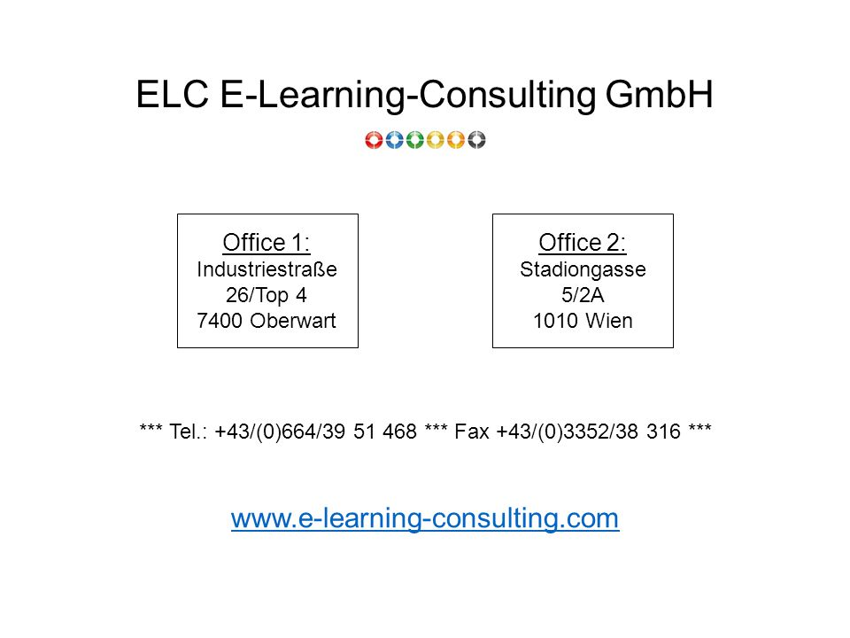 ELC E-Learning-Consulting GmbH *** Tel.: +43/(0)664/39 51 468 *** Fax +43/(0)3352/38 316 *** www.e-learning-consulting.com Office 1: Industriestraße 26/Top 4 7400 Oberwart Office 2: Stadiongasse 5/2A 1010 Wien