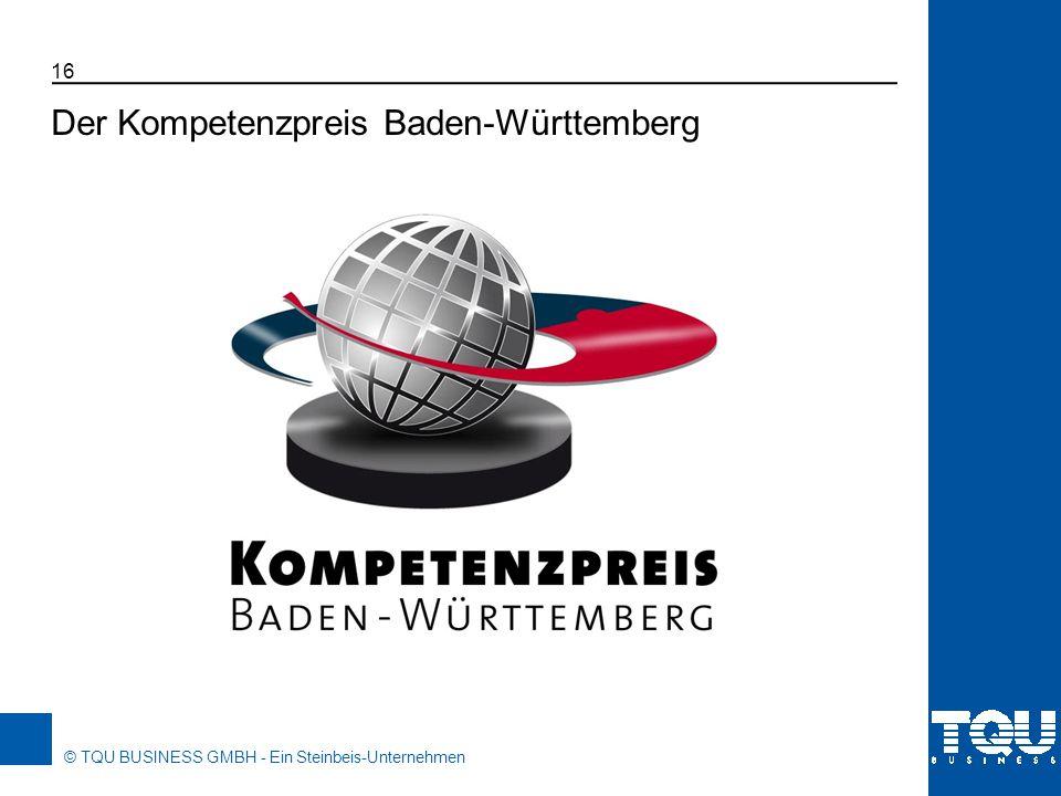 © TQU BUSINESS GMBH - Ein Steinbeis-Unternehmen 16 Der Kompetenzpreis Baden-Württemberg