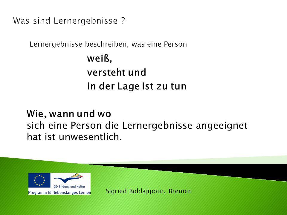 Sigried Boldajipour, Bremen Lernergebnisse beschreiben, was eine Person weiß, versteht und in der Lage ist zu tun Wie, wann und wo sich eine Person di