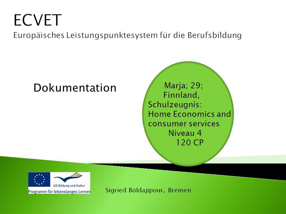 Sigried Boldajipour, Bremen Dokumentation Marja; 29; Finnland, Schulzeugnis: Home Economics and consumer services Niveau 4 120 CP