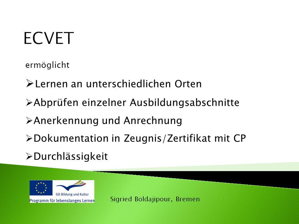 Sigried Boldajipour, Bremen ermöglicht  Lernen an unterschiedlichen Orten  Abprüfen einzelner Ausbildungsabschnitte  Anerkennung und Anrechnung  Dokumentation in Zeugnis/Zertifikat mit CP  Durchlässigkeit