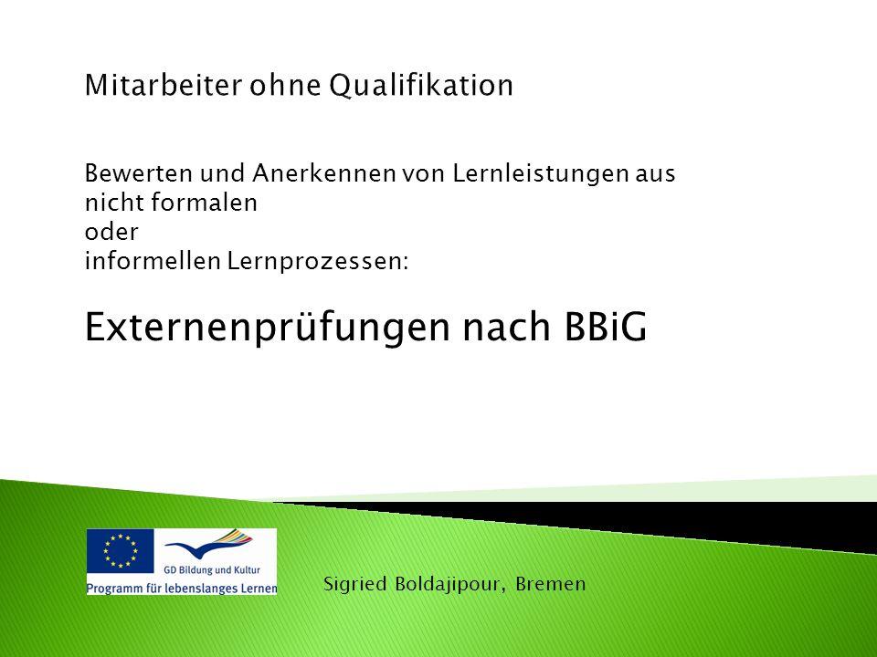 Sigried Boldajipour, Bremen Bewerten und Anerkennen von Lernleistungen aus nicht formalen oder informellen Lernprozessen: Externenprüfungen nach BBiG