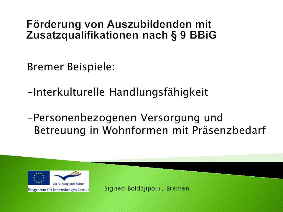 Sigried Boldajipour, Bremen Bremer Beispiele: -Interkulturelle Handlungsfähigkeit -Personenbezogenen Versorgung und Betreuung in Wohnformen mit Präsenzbedarf