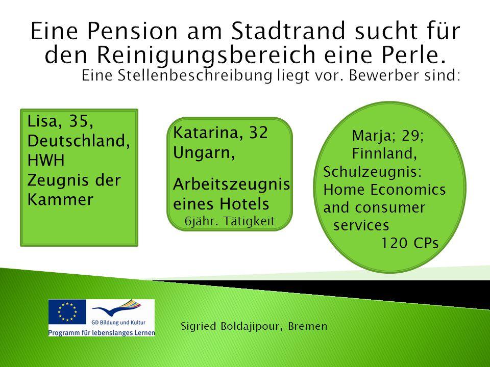 Lisa, 35, Deutschland, HWH Zeugnis der Kammer Marja; 29; Finnland, Schulzeugnis: Home Economics and consumer services 120 CPs Katarina, 32 Ungarn, Arb
