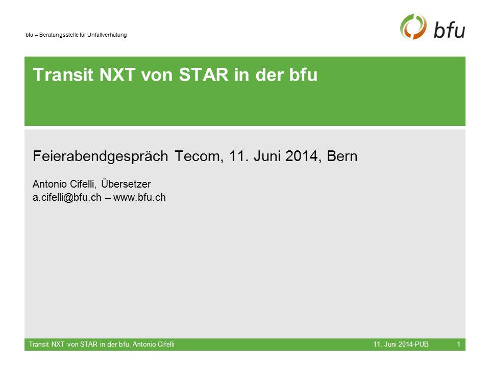 bfu – Beratungsstelle für Unfallverhütung Transit NXT von STAR in der bfu Feierabendgespräch Tecom, 11. Juni 2014, Bern Antonio Cifelli, Übersetzer a.