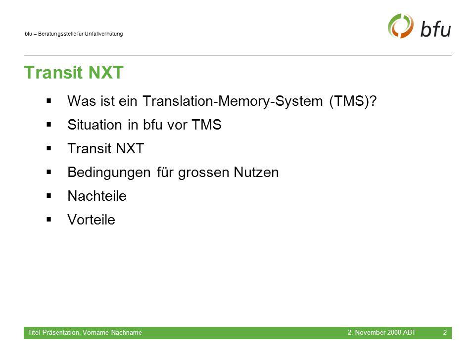 bfu – Beratungsstelle für Unfallverhütung Transit NXT  Was ist ein Translation-Memory-System (TMS)?  Situation in bfu vor TMS  Transit NXT  Beding