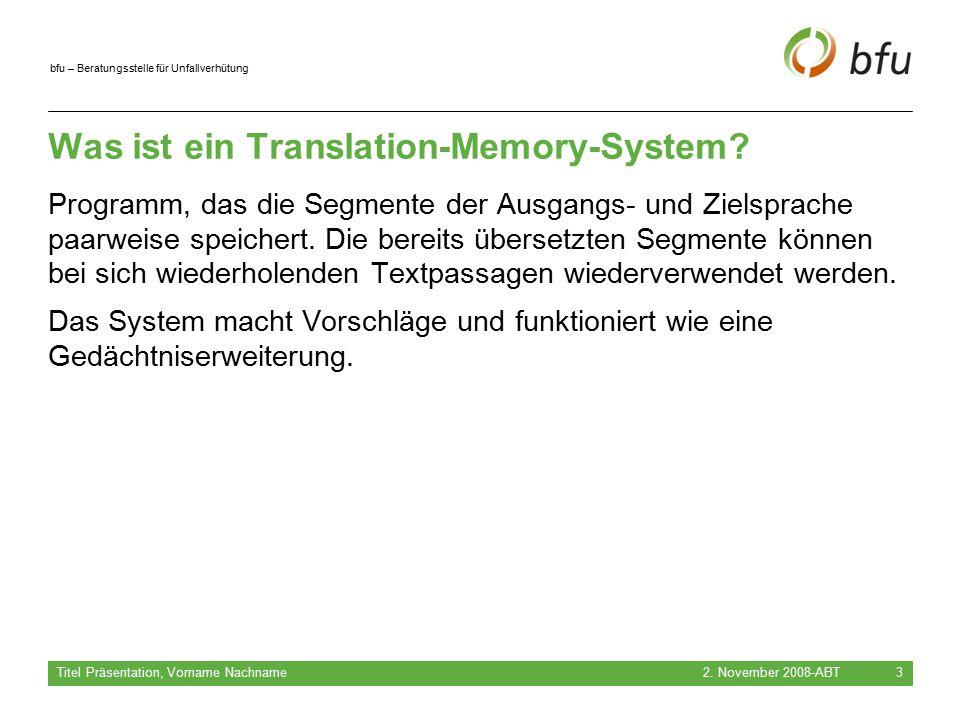 bfu – Beratungsstelle für Unfallverhütung Was ist ein Translation-Memory-System? Programm, das die Segmente der Ausgangs- und Zielsprache paarweise sp
