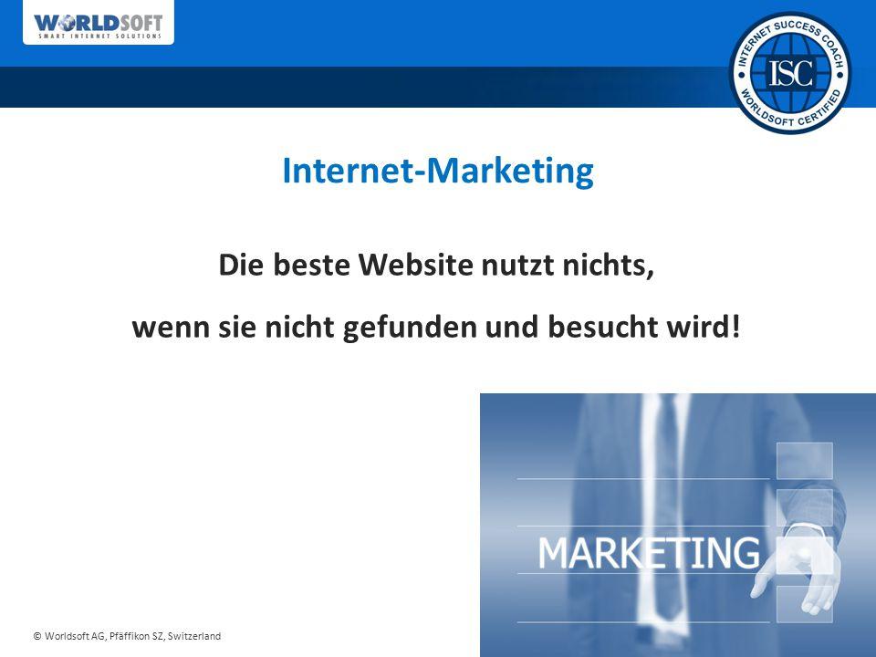 © Worldsoft AG, Pfäffikon SZ, Switzerland Internet-Marketing Die beste Website nutzt nichts, wenn sie nicht gefunden und besucht wird!