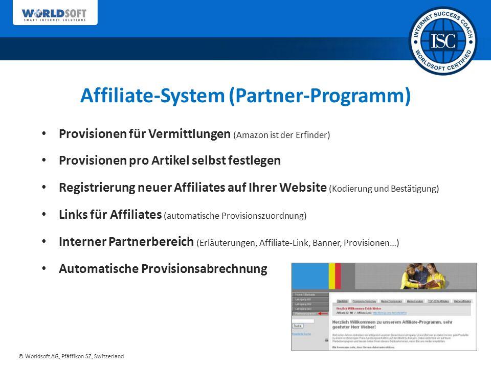 © Worldsoft AG, Pfäffikon SZ, Switzerland Affiliate-System (Partner-Programm) Provisionen für Vermittlungen (Amazon ist der Erfinder) Provisionen pro