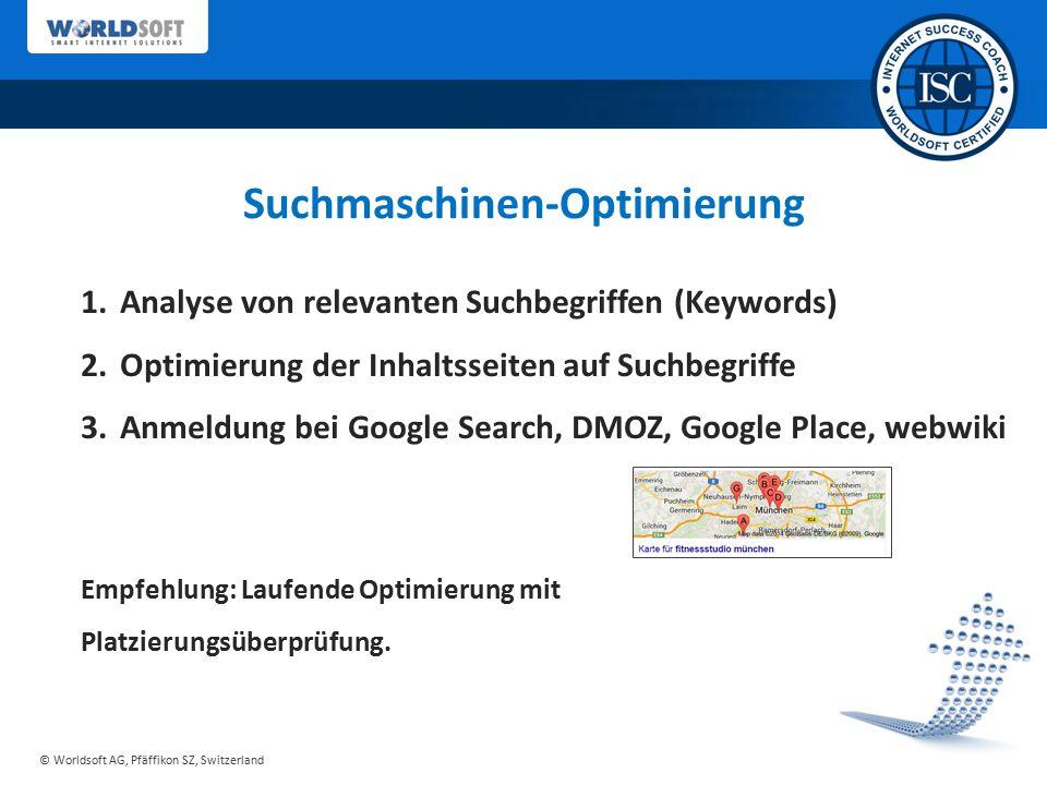 © Worldsoft AG, Pfäffikon SZ, Switzerland Suchmaschinen-Optimierung 1.Analyse von relevanten Suchbegriffen (Keywords) 2.Optimierung der Inhaltsseiten