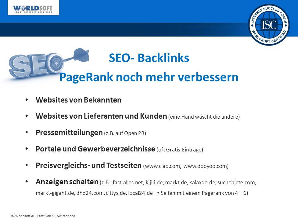 © Worldsoft AG, Pfäffikon SZ, Switzerland Websites von Bekannten Websites von Lieferanten und Kunden (eine Hand wäscht die andere) Pressemitteilungen